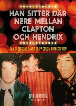 Han sitter där nere mellan Clapton och Hendrix : Jan Olofssons galna tripp genom pophistorien