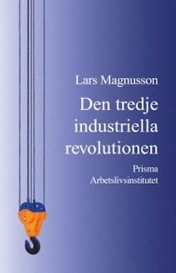 Den tredje industriella revolutionen : och den svenska arbetsmarknaden