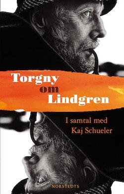 Torgny om Lindgren : samtal med Kaj Schueler