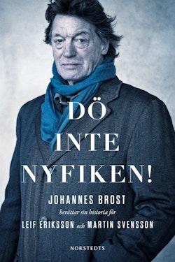 Dö inte nyfiken! : Johannes Brost berättar sin historia för Leif Eriksson och Martin Svensson