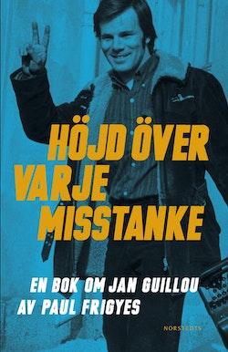 Höjd över varje misstanke : en bok om Jan Guillou