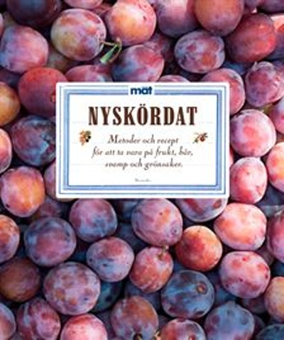 Nyskördat : recept och metoder för att ta vara på frukt, bär, svamp och grönsaker