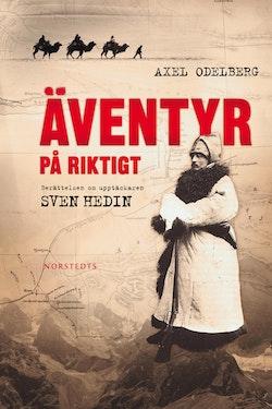 Äventyr på riktigt : berättelsen om upptäckaren Sven Hedin
