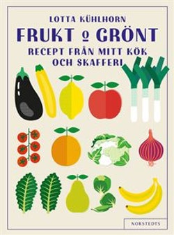 Frukt & Grönt : recept från mitt kök och skafferi