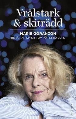 Vrålstark & skiträdd : Marie Göranzon berättar om sitt liv för Stina Jofs