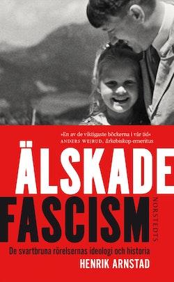 Älskade fascism : de svartbruna rörelsernas ideologi och historia