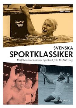 Svenska sportklassiker : 1000 kända och okända ögonblick från 1912 till idag
