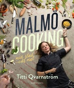 Malmö cooking : min stad - vår mat