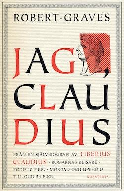 Jag, Claudius : från en självbiografi av Tiberius Claudius, romarnas kejsare, född 10 f. Kr., mördad och upphöjd till Gud 54 e. Kr.