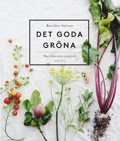 Det goda gröna : mat från min trädgård