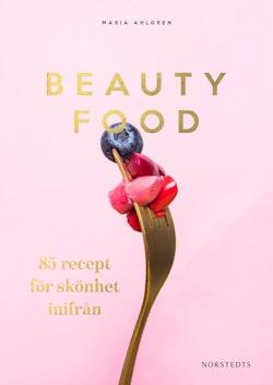 Beautyfood : 85 recept för skönhet inifrån