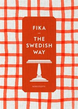 Fika : the Swedish way