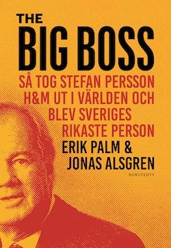 The Big Boss : så tog Stefan Persson H&M ut i världen och blev Sveriges rikaste person