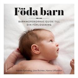 Föda barn : barnmorskornas guide till din förlossning