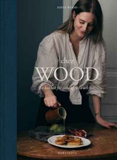 Chez Wood : en kokbok för vardag, vila och fest