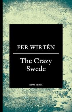 The crazy Swede : en sann historia