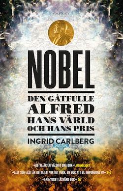Nobel : den gåtfulle Alfred, hans värld och hans pris