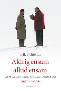 Aldrig ensam, alltid ensam : samtalen med Göran Persson 1996-2006