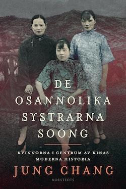 De osannolika systrarna Soong : Kvinnorna i centrum av Kinas moderna historia