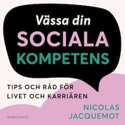 Vässa din sociala kompetens : Tips och råd för livet och karriären