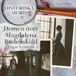 Domen över Magdalena Rudensköld : Historiska mord del 3