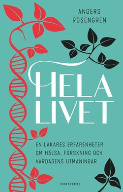 Hela livet : en läkares erfarenheter om hälsa, forskning och vardagens utmaningar