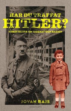 Har du träffat Hitler? : berättelser om judehat och rasism
