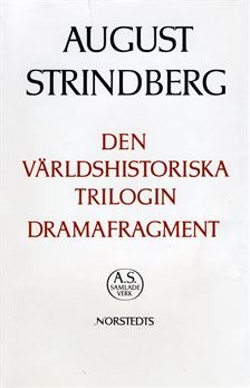 Den världshistoriska trilogin ; Dramafragment : Nationalupplaga. 63, Den världshistoriska trilogin ; Dramafragment