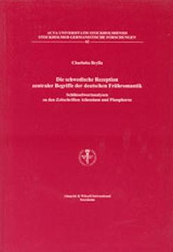 Die schwedische Rezeption zentraler Begriffe der deutschen Frühromantik Schlüsselwortanalysen zu den Zeitschriften Athenäum und Phosphoros
