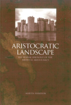 Aristocratic landscape : the spatial ideology of the medieval aristocracy