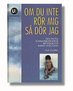 Om du inte rör mig så dör jag : den taktila kommunikationens betydelse för barns utveckling