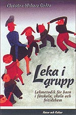 Leka i grupp : Lekmetodik för barn i förskola, skola och fritidsh
