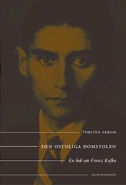 Den osynliga domstolen : en bok om Franz Kafka