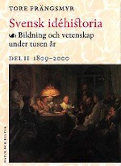 Svensk idéhistoria II : Bildning och vetenskap under tusen år. Del II 1809