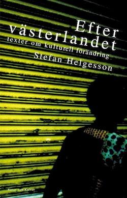 Efter västerlandet : texter om kulturell förändring