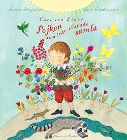 Carl von Linné : pojken som inte slutade samla