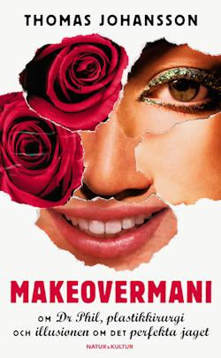 Makeovermani : om Dr Phil, plastkirurgi och illusionen om det perfekta jaget