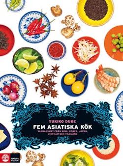 Fem asiatiska kök : vardagsmat från Kina, Korea, Japan, Vietnam och Thailand