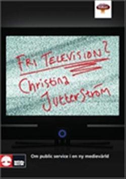 Fri television? : om public service i en ny medievärld
