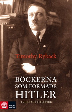 Böckerna som formade Hitler : Führerns bibliotek