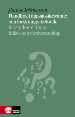 Handbok i uppsatsskrivande och forskningsmetodik : för studenter inom hälso- och sjukvård
