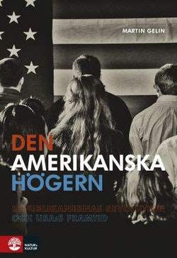 Den amerikanska högern  : republikanernas revolution och USA:s framtid