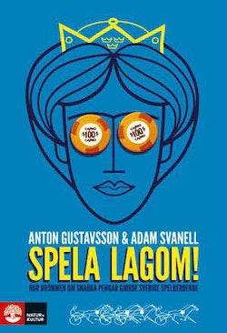 Spela lagom! : hur drömmen om snabba pengar gjorde Sverige spelberoende