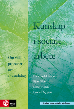 Kunskap i socialt arbete : Om villkor, processer och användning