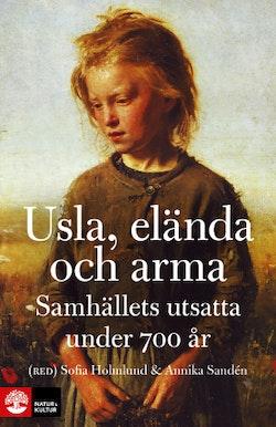Usla, elända och arma : samhällets utsatta under 700 år