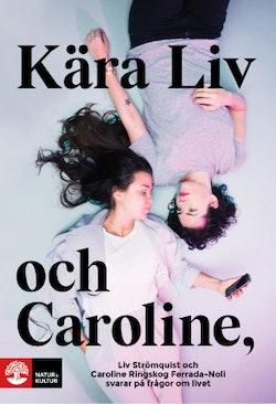 Kära Liv och Caroline : Liv Strömquist och Caroline Ringskog Ferrada-Noli svarar på frågor om livet