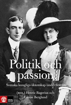Politik och passion : Svenska kungliga äktenskap under 600 år