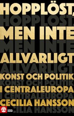 Hopplöst, men inte allvarligt : konst och politik i Centraleuropa