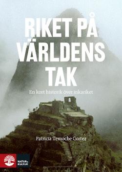 Riket på världens tak : en kort historik över inkariket