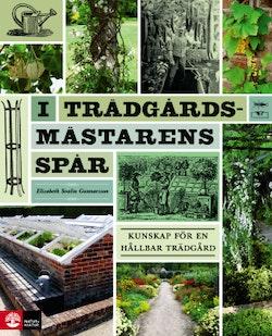 I trädgårdsmästarens spår : kunskap för en hållbar trädgård
